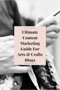 Ultimate Content Marketing Guide For Arts & Crafts Blogs